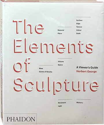 The Elements of Sculpture; A Viewer's Guide. Herbert George.