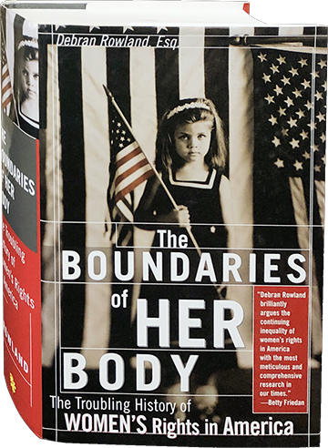 The Boundaries of Her Body; The Troubling History of Women's Rights in America. Debran Rowland.