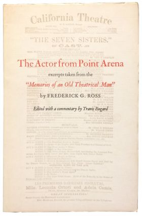 "The Actor from Point Arena: Excerpts Taken from the ""Memories of an Old Theatrical Man"" Frederick G. Ross."