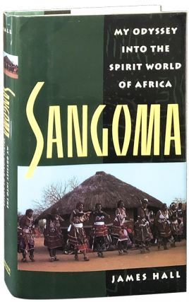Sangoma; My Odyssey into the Spirit World of Africa. James Hall