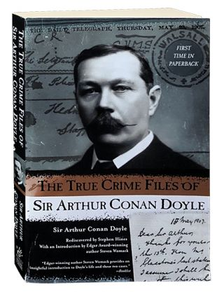 The True Crime Files of Sir Arthur Conan Doyle. Arthur Conan Doyle