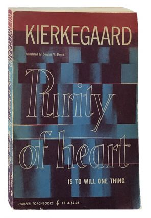 Purity of Heart Is to Will One Thing. Soren Kierkegaard