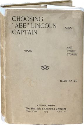 "Choosing ""Abe"" Lincoln Captain and Other Stories. Anonymous"