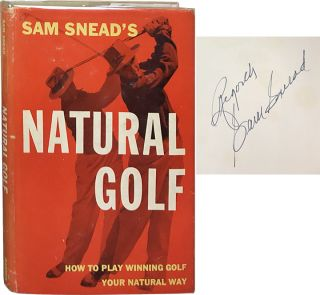 Natural Golf; How to Play Winning Golf Your Natural Way. Sam Snead
