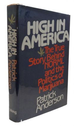 High in America: The True Story Behind NORML and the Politics of Marijuana. Patrick Anderson