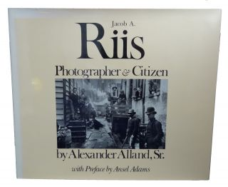 Jacob A. Riis: Photographer & Citizen. Alexander Alland, Ansel Adams